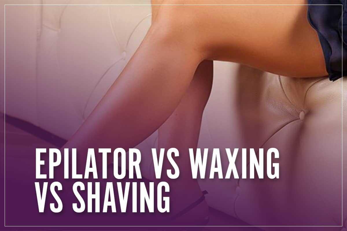 Epilating vs Waxing vs Shaving