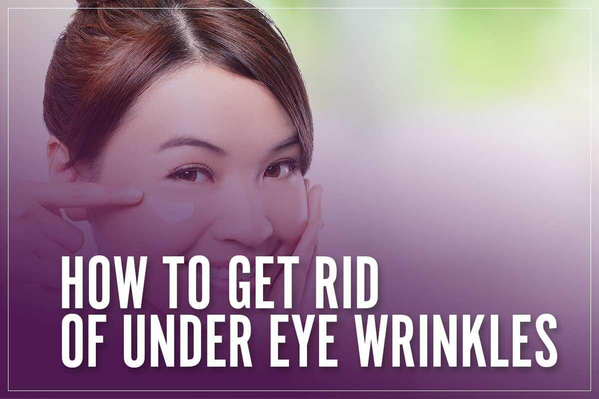 How To Get Rid Of Under Eye Wrinkles