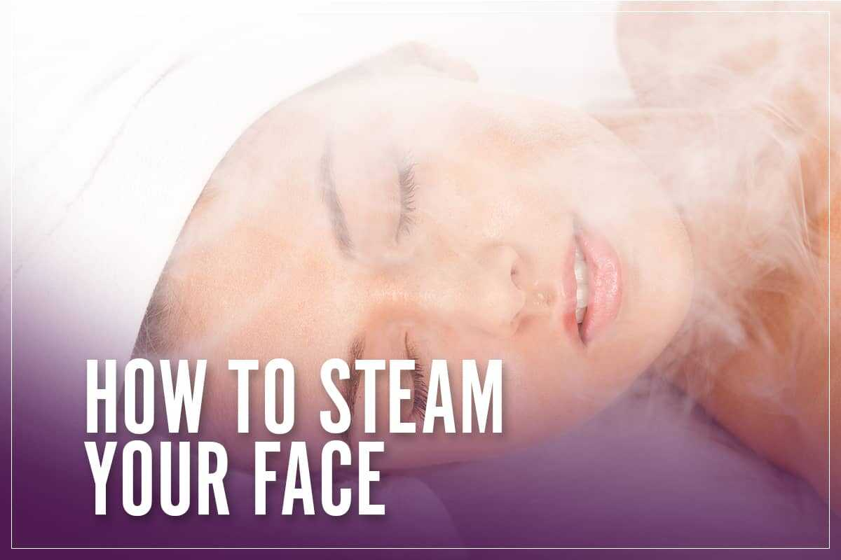 How To Steam Your Face