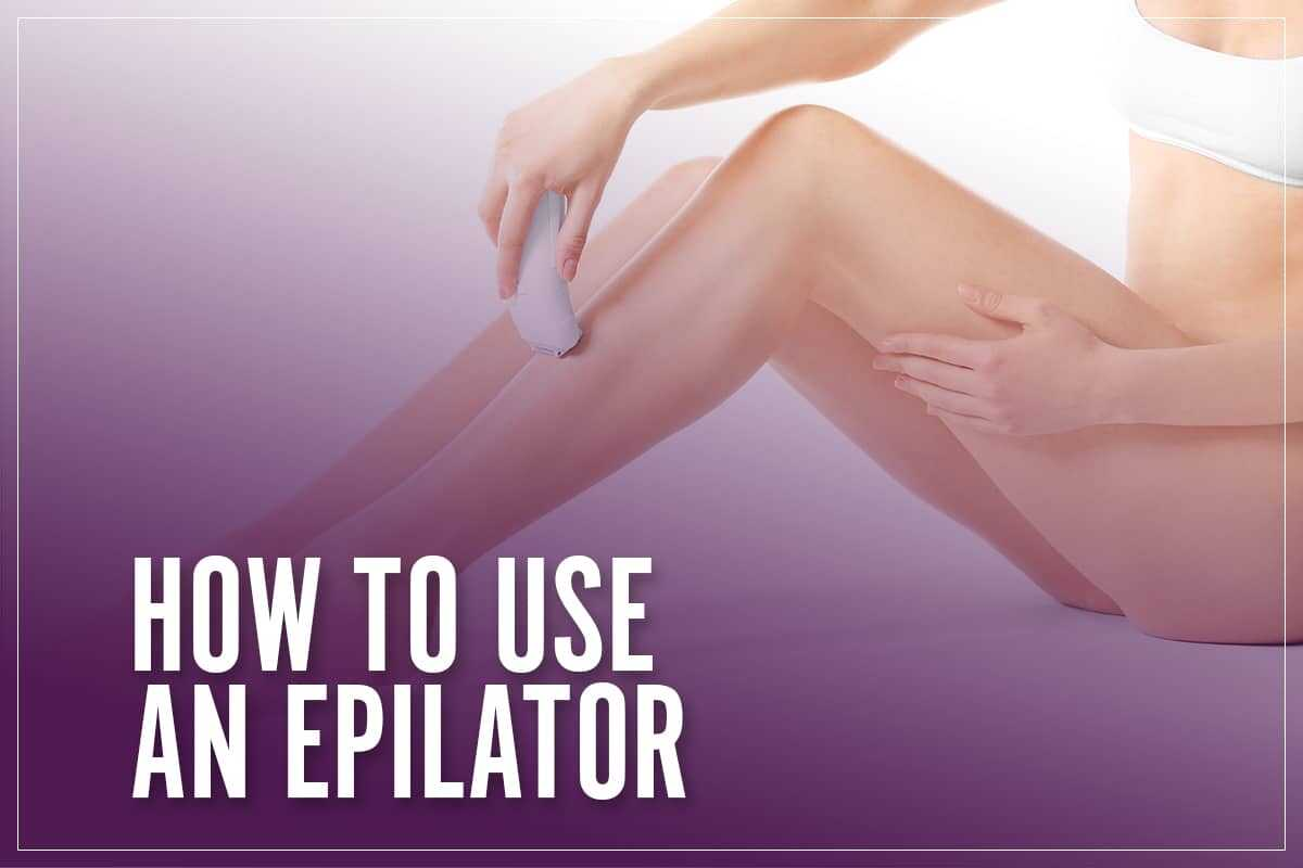 How To Use An Epilator