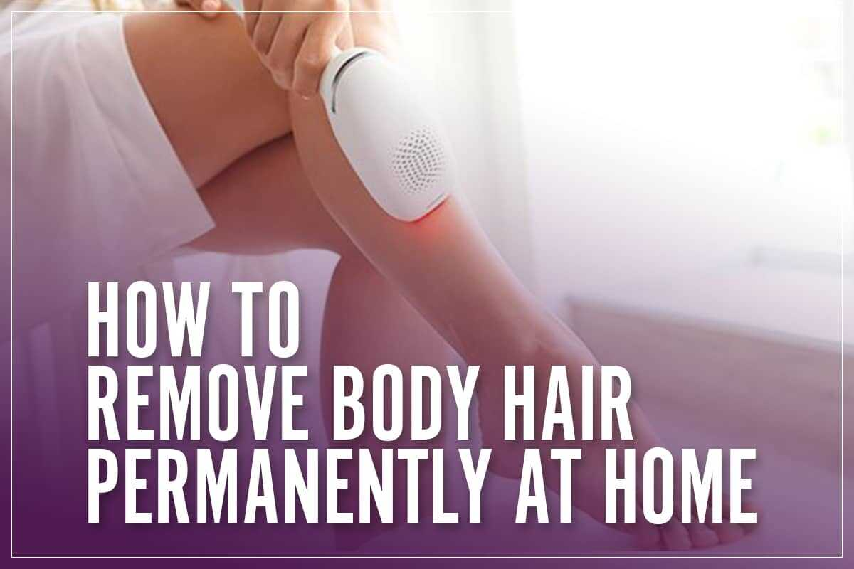 Remove Body Hair Permanently At Home